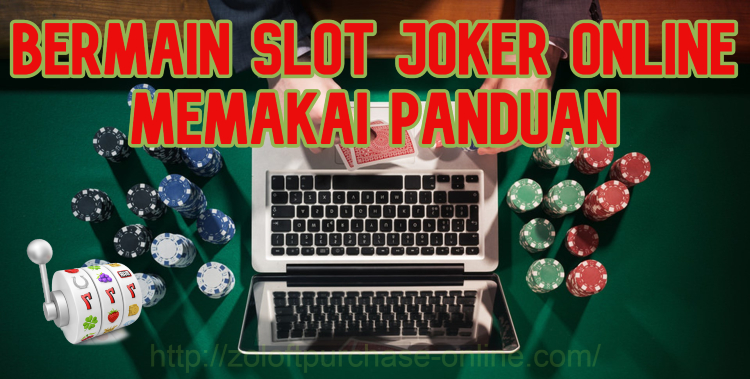 Bermain Slot Joker Online Memakai Panduan