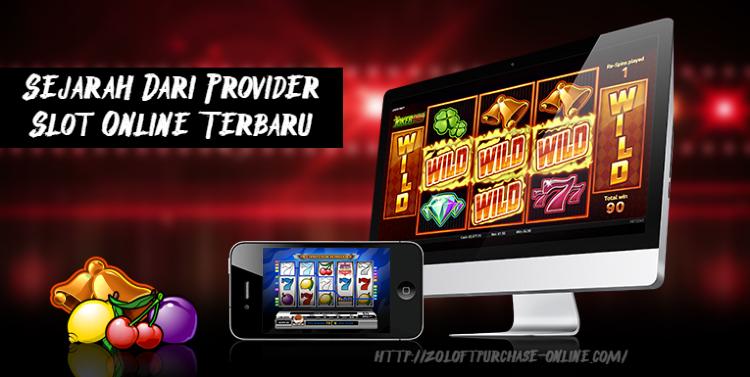Sejarah Dari Provider Slot Online Terbaru