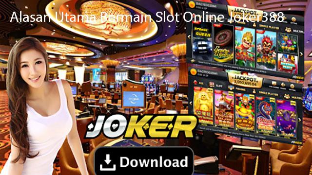 Alasan Utama Bermain Slot Online Joker388