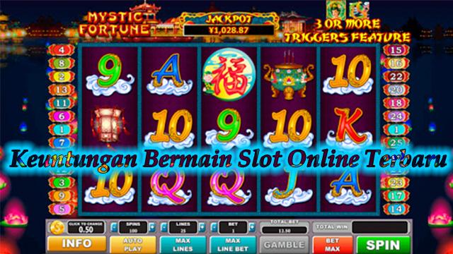 Keuntungan Bermain Slot Online Terbaru