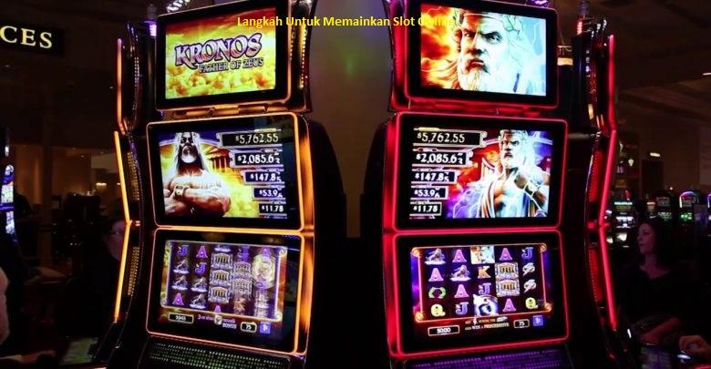 Langkah Untuk Memainkan Slot Online