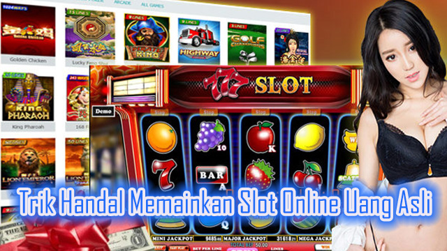 Trik Handal Memainkan Slot Online Uang Asli