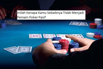 pemain poker pasif idn poker online