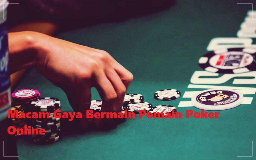 Macam Gaya Bermain Pemain Poker Online