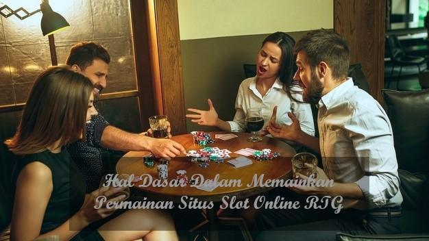 Hal Dasar Dalam Memainkan Permainan Situs Slot Online RTG
