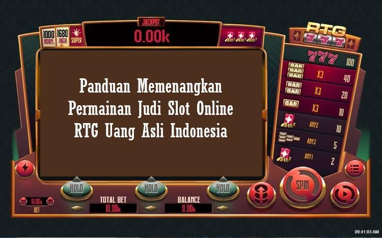 Panduan Memenangkan Permainan Judi Slot Online RTG Uang Asli Indonesia